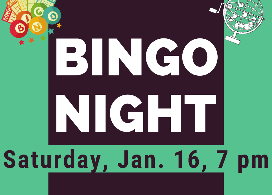Saturday, January 16 – Bingo Night!